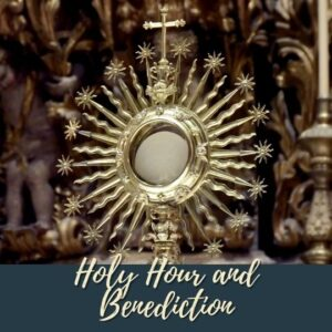 Holy Hour and Benediction