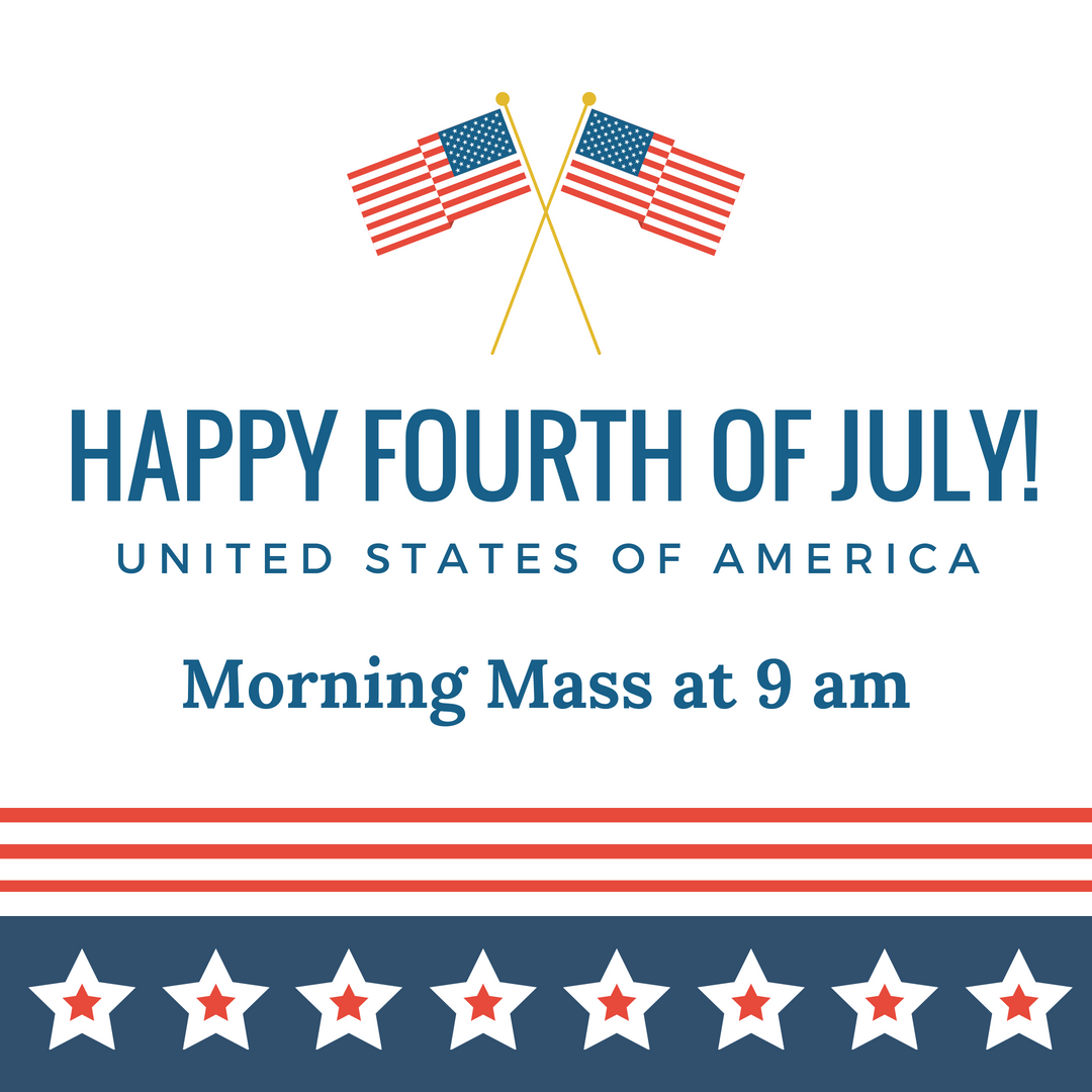 Happy July 4th! Mass is at 9 a.m.
