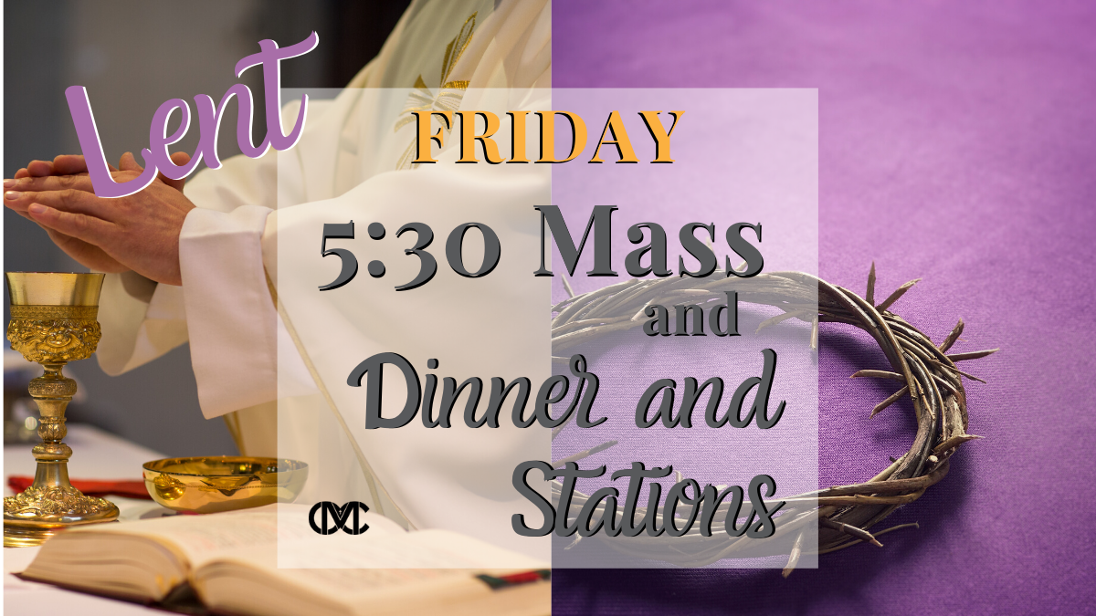 Fridays During Lent:  Mass, Dinner, Stations