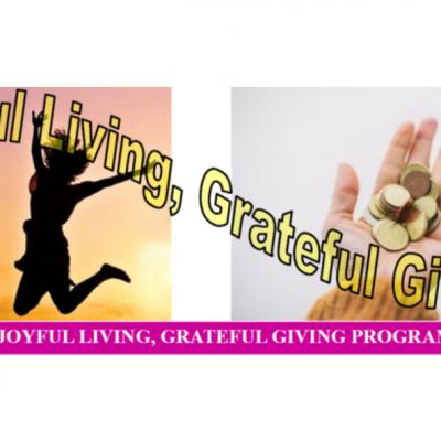 JOYFUL LIVING, GRATEFUL GIVING PROGRAM