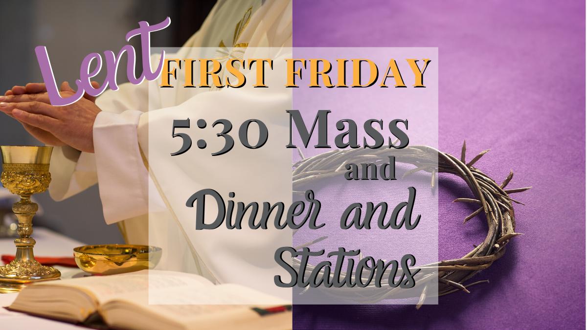 Friday:  Mass, Dinner, Stations
